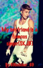 My boyfriend is a famous singer[SK,JB] by 69belieber_69