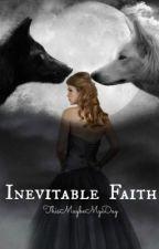 Inevitable Faith(*ON HOLD*) by ThisMaybeMyDay