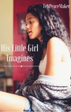His Little Girl |Imagines| by TehPeaceMaker