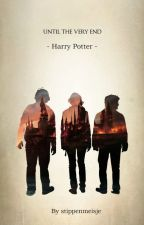 Until The Very End    - Harry Potter - by stippenmeisje