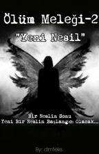 """Ölüm Meleği-2 """"Yeni Nesil""""#wattys2016 by dmteks"""