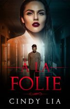 A la folie by cinlia