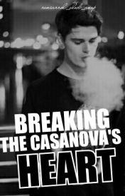 Breaking the Casanova's Heart [ON HOLD] by reniarrol_aled_anep