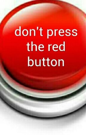Don't press the red button by thephanfangirl