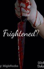 Frightened? by MigleRozko