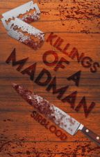 Killings of a MadMan by SirBlood