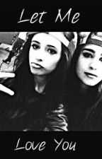 Let me love you {Camren} by ImACamrenShipperr
