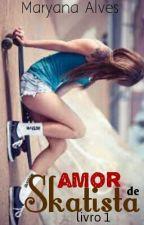 Amor de Skatista - Livro 1 || CONCLUÍDO || by Maryana_Alves