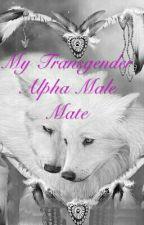 My Transgender Alpha Male by XxLightingPrincessxX