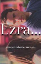 Ezra... (Ezria One-Shot) by rosewoodwelcomesyou