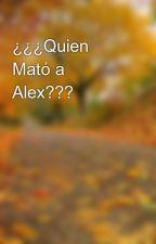 ¿¿¿Quien Mató a Alex??? by CALEB2529