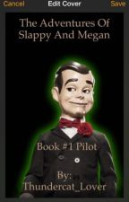 The Adventures of Slappy and Megan Book #1 Pilot by TheMeganProductions1