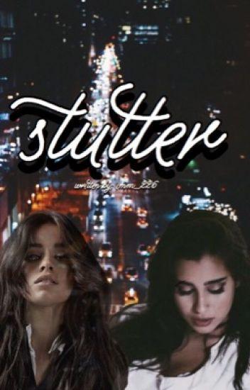 stutter - camren