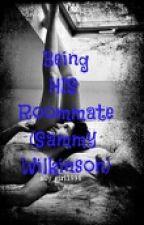 Being HIS Roommate (Sammy Wilk)**NOT EDITED** by beautifuldarkrose
