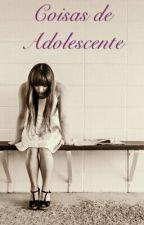 coisas de adolescente by HellenCristina932