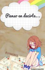 PIENSO EN DECIRTE.... by soyunacanica