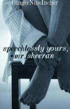 Speechlessly Yours, Mr. Sheeran//Ed Sheeran [Being Edited] by GingerNineIncher
