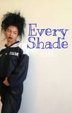 Every Shade *Hiatus by _lesha