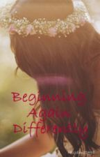 Beginning Again Differently by Emerlee1998