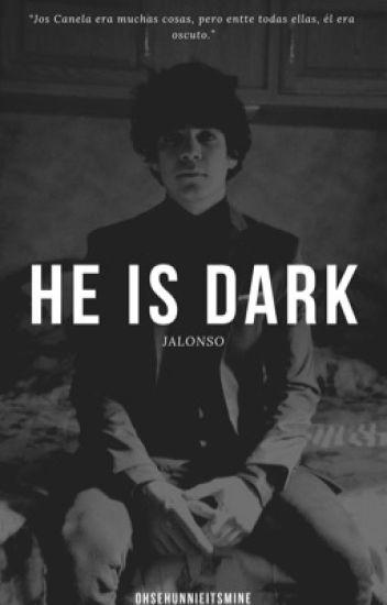 He is dark.