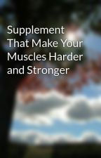 Supplement That Make Your Muscles Harder and Stronger by Neaozoneiy
