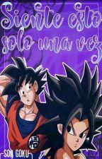 Siente esto solo una vez (Goku y tu) by marieth01