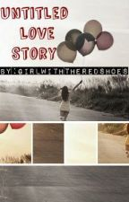 Untitled Love Story (one shot) by girlwiththeredshoes