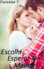 Escolhi Esperar No Melhor! - 1º Livro by tainarateles37