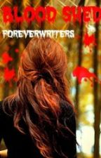 Blood Shed by foreverwriters