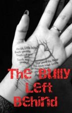 The Bully Left Behind! by hayley825