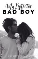 My Protector: The Bad Boy (Protector #3) by 3dream_writer3