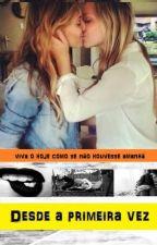 Desde a Primeira Vez (Romance Lesbico) by Anonimooo_spoot