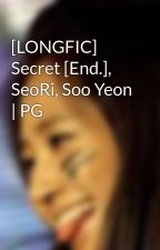 [LONGFIC] Secret [End.], SeoRi, Soo Yeon | PG by TotoroHw93
