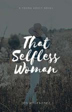 That Selfless Woman. (ON-HOLD) by Princess_JenpauMevi