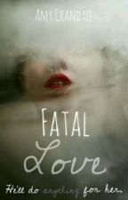 Fatal Love (#WattpadFright Contest) by xXAmy_CXx