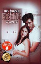 Un Papá Rebelde. #Primer Libro by hyori17