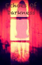 Echoes of Darkness by fallen_tear
