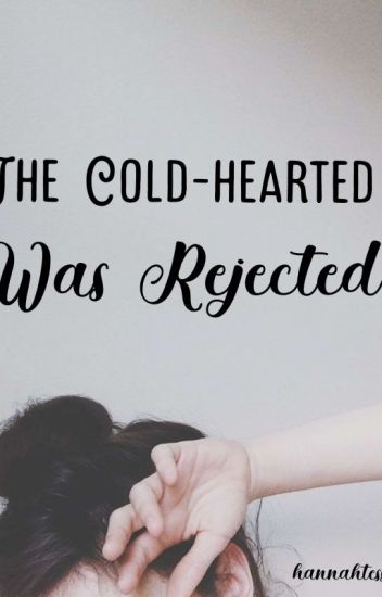 The Cold-hearted was Rejected