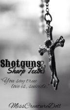 Shotguns & Sharp Teeth {The Creatures FanFic (Kind Of)} by MissCreatureDoll