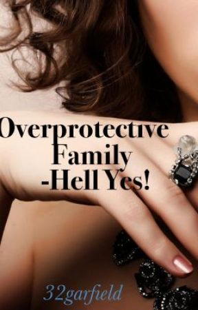 Overprotective Family - Hell Yes! by 32garfield