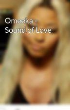 Omeeka - Sound of Love by omeekaomeeka12