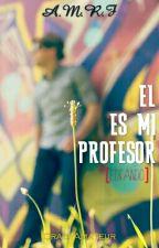 El es MI PROFESOR [EDITANDO]  by CracyAmateur
