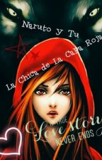 La Chica de la Capa Roja [Naruto y tu] by Ninetails_ProwlerSsj