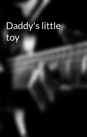 Daddy's little toy by paytonlouise151