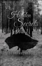 Our Hidden Secrets (A Phantom of the Opera Fanfiction) by broadwayaddict23