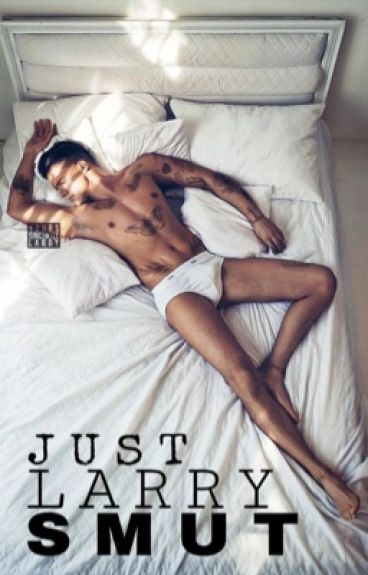 Just LARRY SMUT || (boyxboy)