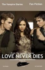 Love Never Dies (The Vampire Diaries) by Mkucio
