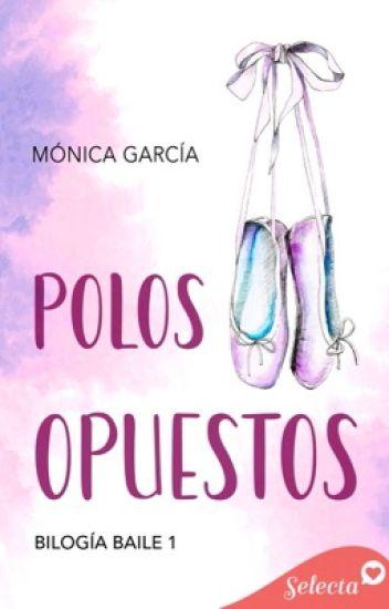 Polos Opuestos (Bilogía Baile 1) de Mónica García