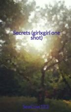Secrets (girlxgirl one shot) by SeaCow123