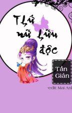 Thứ nữ hữu độc- Cẩm Tú Vị Ương- Tần Giản (full ) by MaiAnh8895